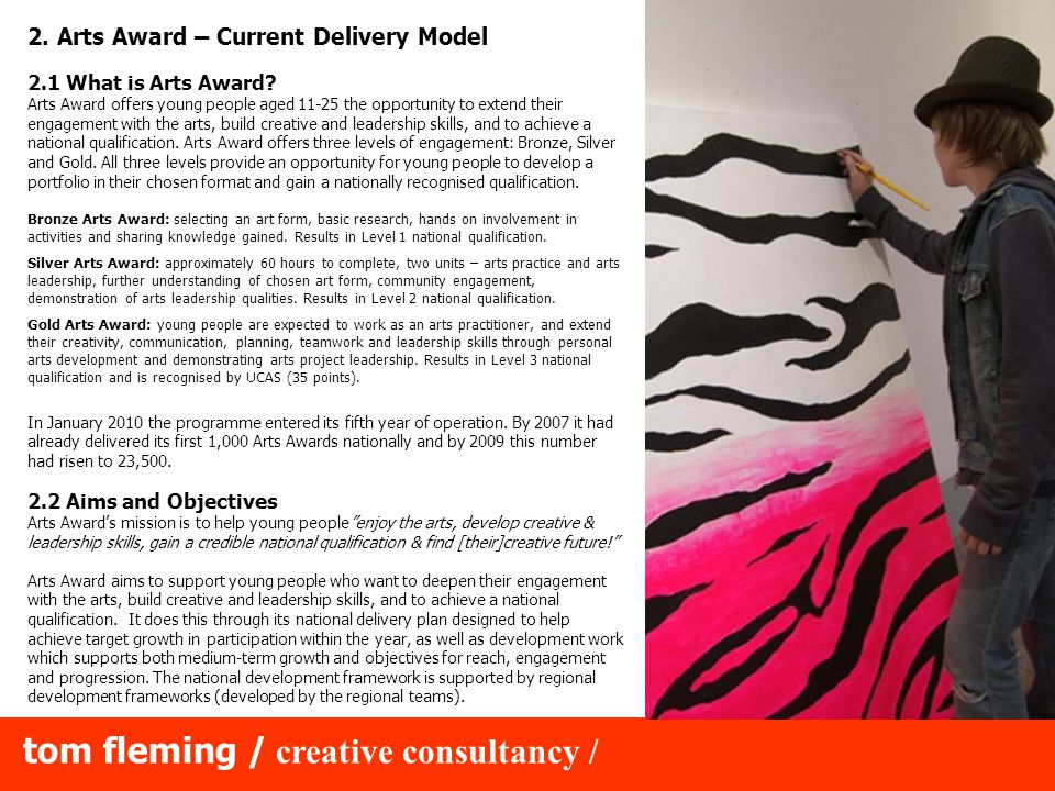 tom fleming / creative consultancy / 2. Arts Award – Current Delivery Model 2.1 What is Arts Award.