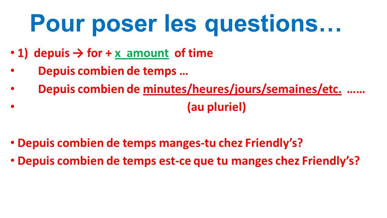 Pour poser les questions… 1) depuis → for + x amount of time Depuis combien de temps … Depuis combien de minutes/heures/jours/semaines/etc.