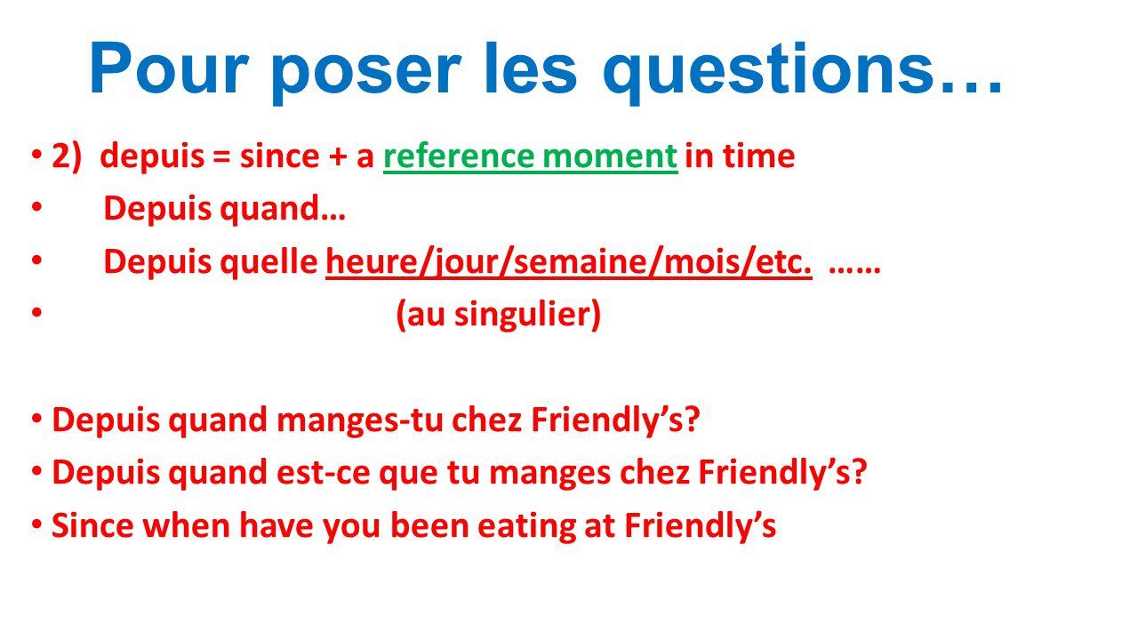 Pour poser les questions… 2) depuis = since + a reference moment in time Depuis quand… Depuis quelle heure/jour/semaine/mois/etc.