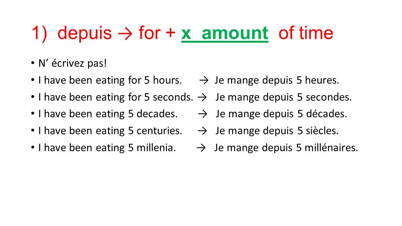 1) depuis → for + x amount of time N' écrivez pas.