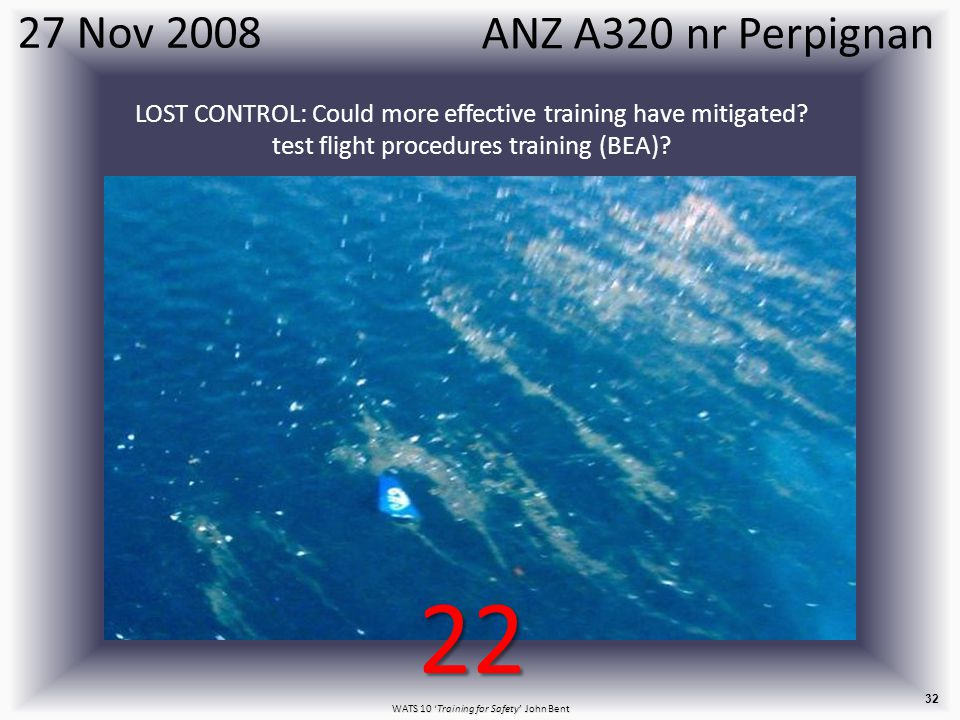 WATS 10 'Training for Safety' John Bent 32 27 Nov 2008 LOST CONTROL: Could more effective training have mitigated.