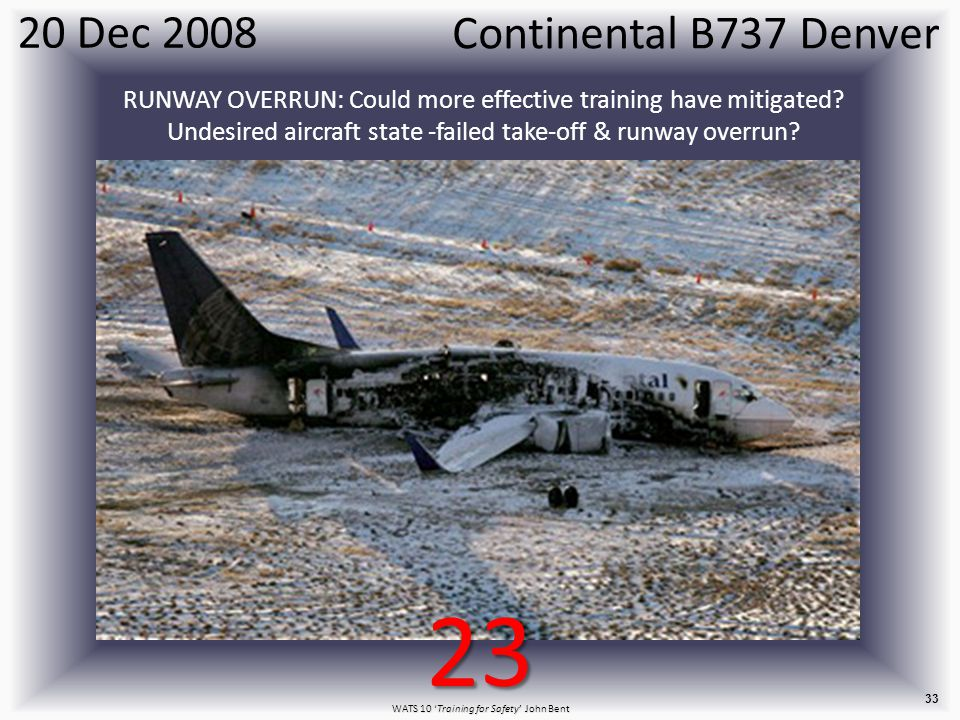 WATS 10 'Training for Safety' John Bent 33 20 Dec 2008 RUNWAY OVERRUN: Could more effective training have mitigated.