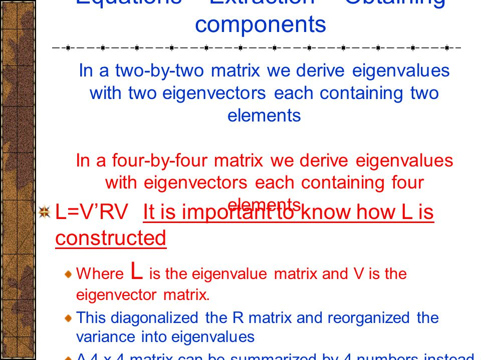 In a two-by-two matrix we derive eigenvalues with two eigenvectors each containing two elements In a four-by-four matrix we derive eigenvalues with ei