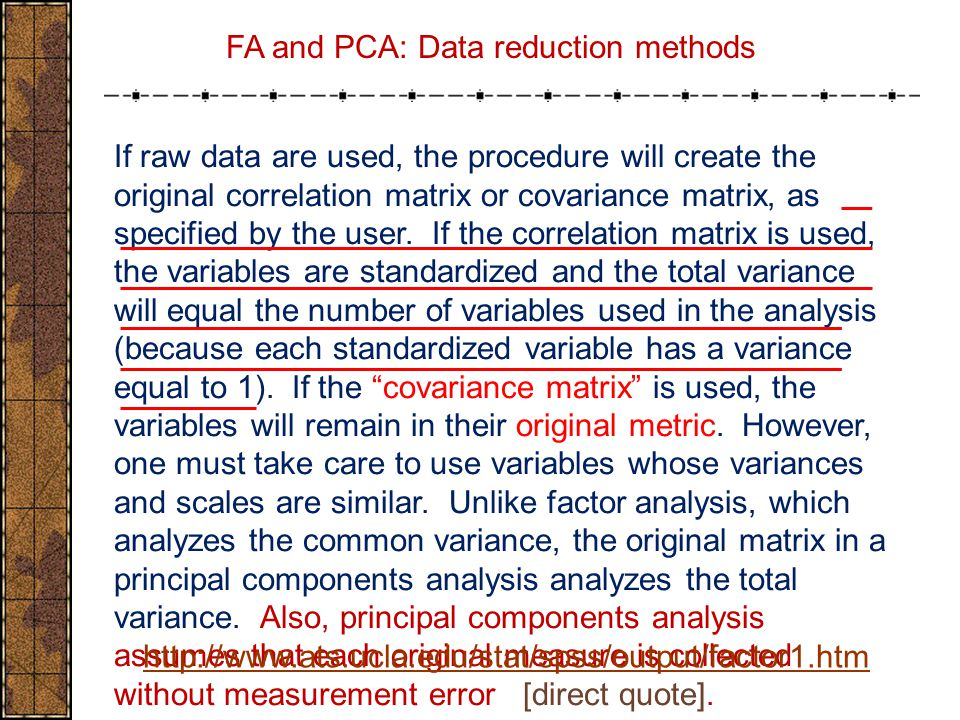 If raw data are used, the procedure will create the original correlation matrix or covariance matrix, as specified by the user. If the correlation mat