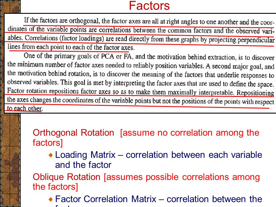 Extraction, Rotation, and Meaning of Factors Orthogonal Rotation [assume no correlation among the factors] Loading Matrix – correlation between each v