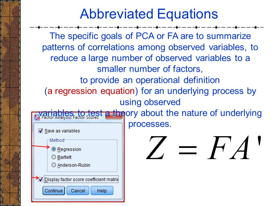 Abbreviated Equations The specific goals of PCA or FA are to summarize patterns of correlations among observed variables, to reduce a large number of