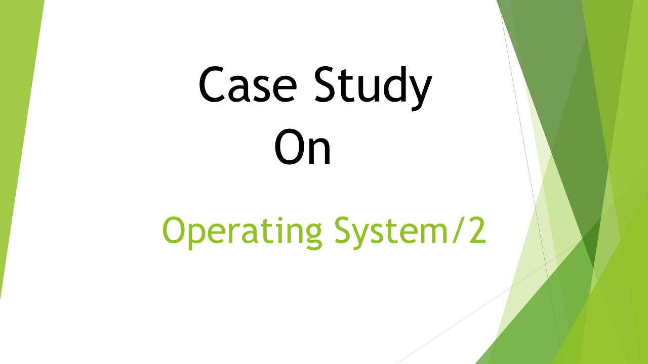 Operating System/2 Case Study On