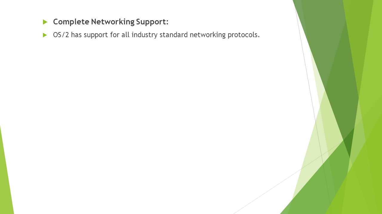  Complete Networking Support:  OS/2 has support for all industry standard networking protocols.