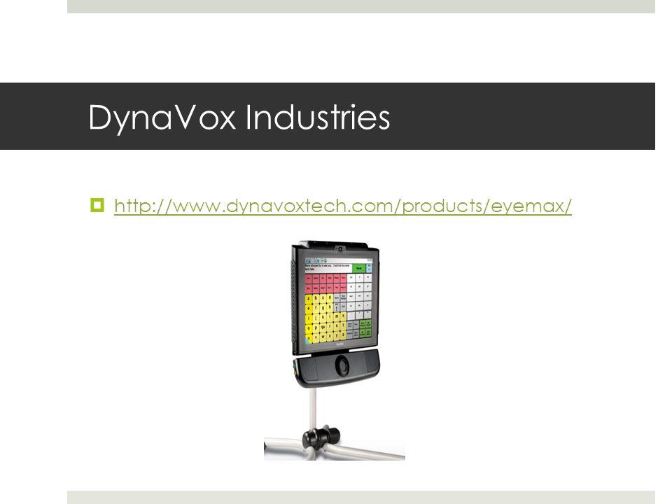 DynaVox Industries  http://www.dynavoxtech.com/products/eyemax/ http://www.dynavoxtech.com/products/eyemax/