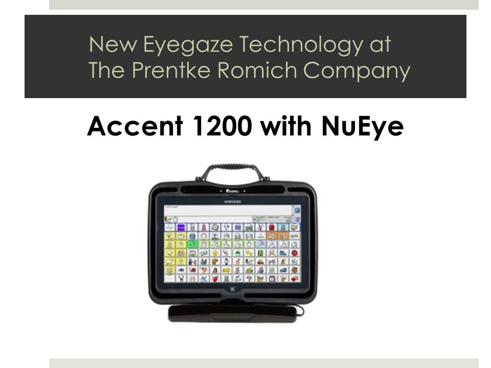 New Eyegaze Technology at The Prentke Romich Company Accent 1200 with NuEye