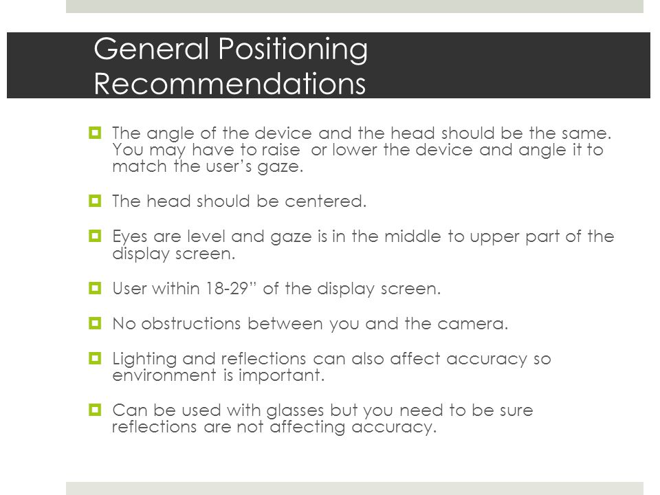 General Positioning Recommendations  The angle of the device and the head should be the same.
