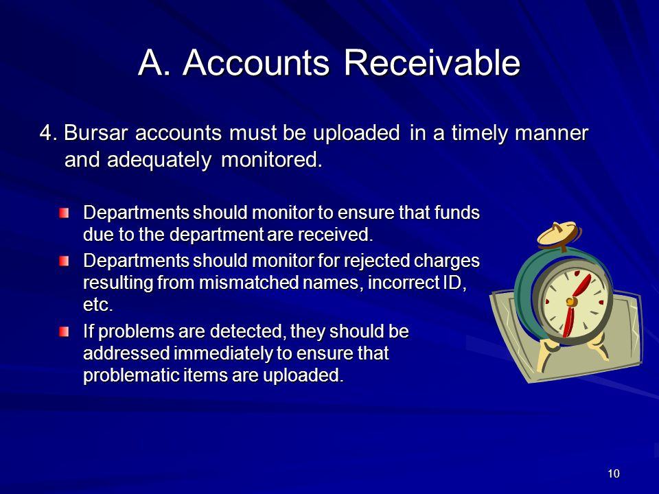 A. Accounts Receivable 4. Bursar accounts must be uploaded in a timely manner and adequately monitored. Departments should monitor to ensure that fund