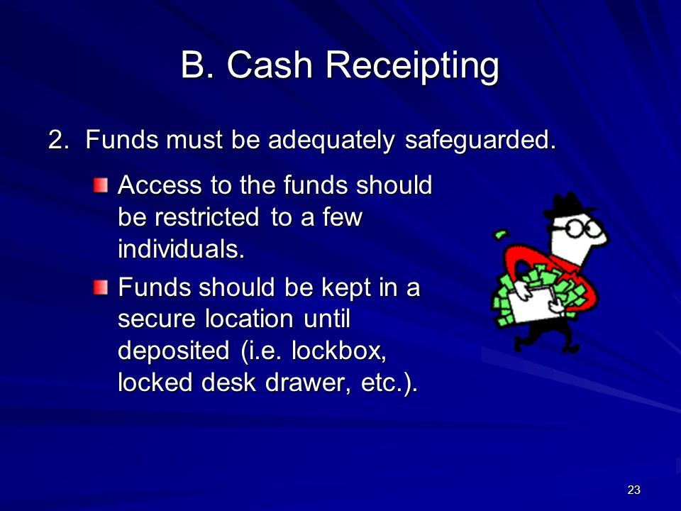 B.Cash Receipting 2. Funds must be adequately safeguarded.