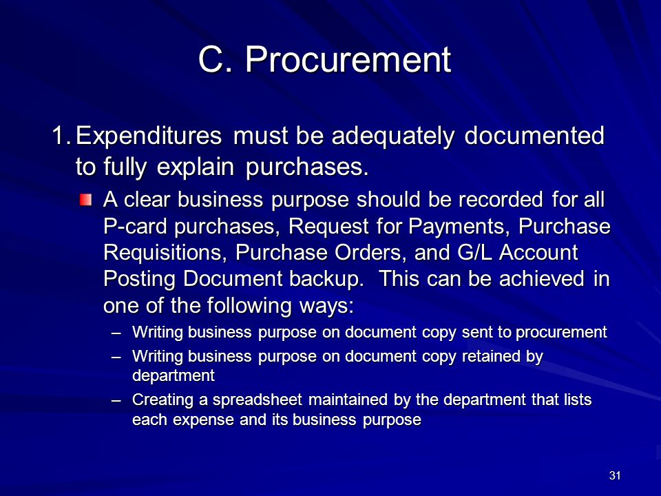 C. Procurement C. Procurement 1.Expenditures must be adequately documented to fully explain purchases. A clear business purpose should be recorded for