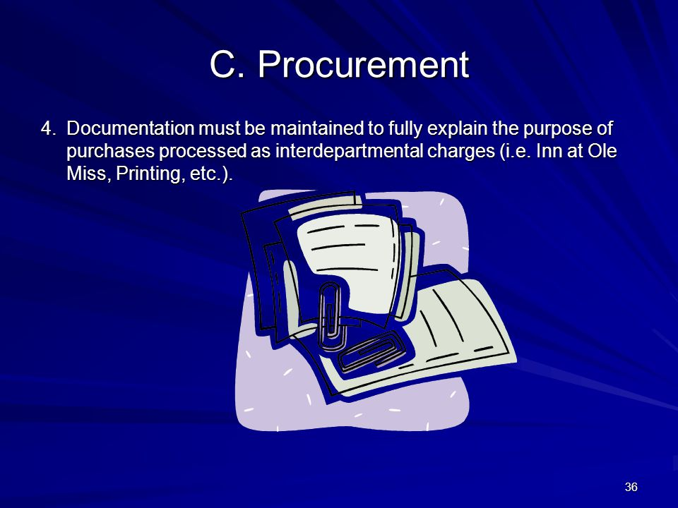C. Procurement 4.Documentation must be maintained to fully explain the purpose of purchases processed as interdepartmental charges (i.e. Inn at Ole Mi