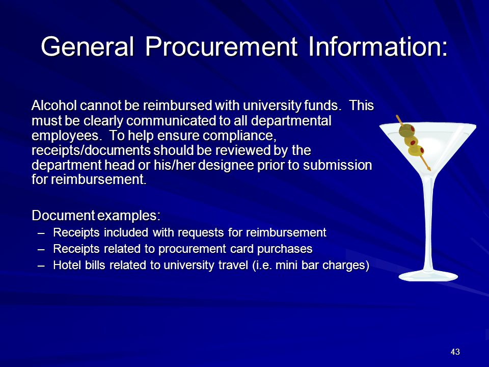 General Procurement Information: Alcohol cannot be reimbursed with university funds. This must be clearly communicated to all departmental employees.