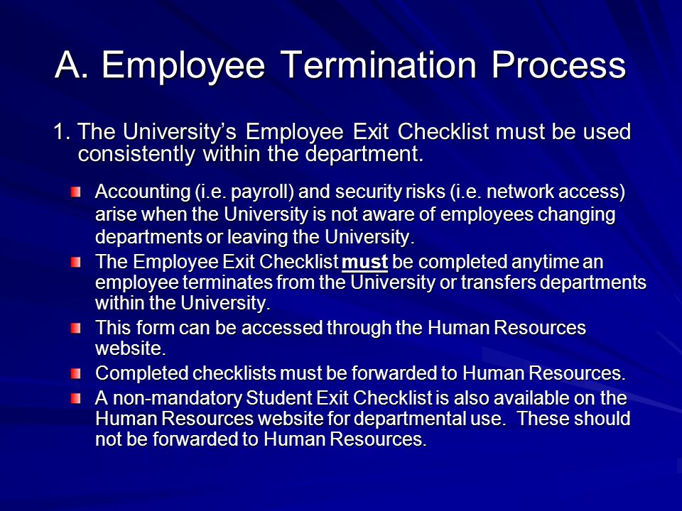 A. Employee Termination Process 1. The University's Employee Exit Checklist must be used consistently within the department. Accounting (i.e. payroll)