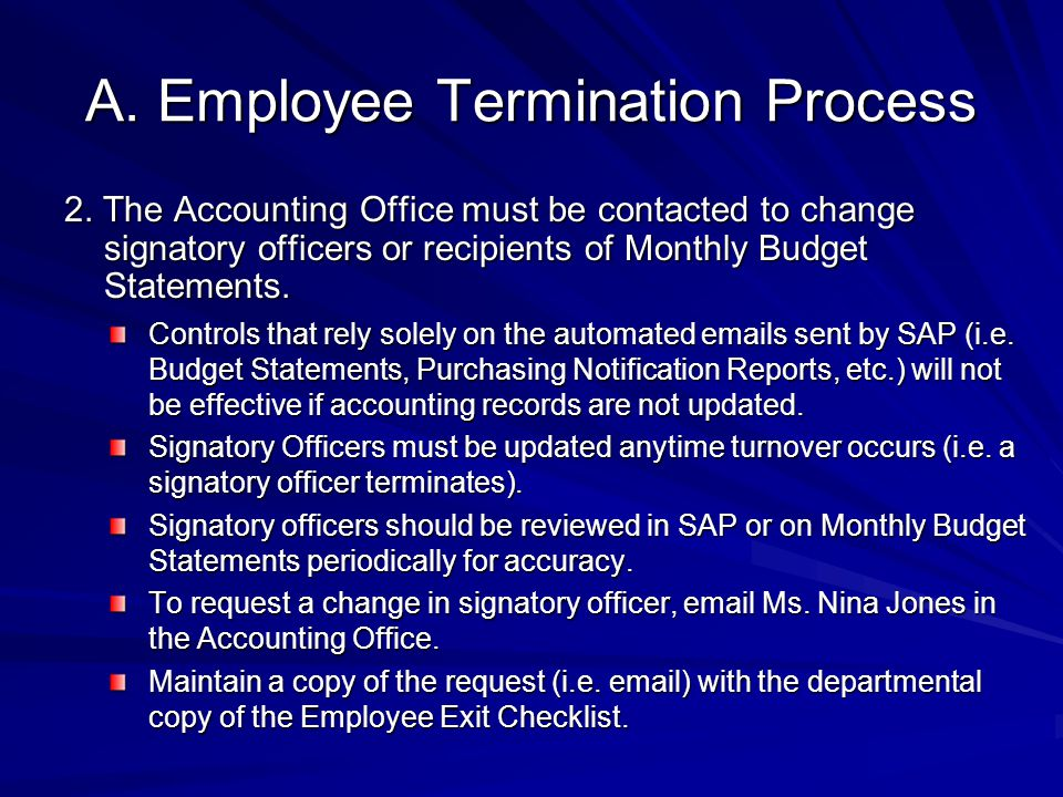 A. Employee Termination Process 2. The Accounting Office must be contacted to change signatory officers or recipients of Monthly Budget Statements. Co