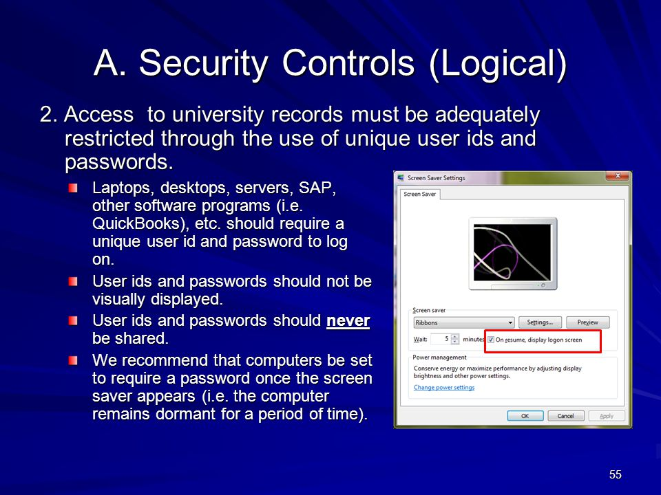 A. Security Controls (Logical) 2. Access to university records must be adequately restricted through the use of unique user ids and passwords. Laptops