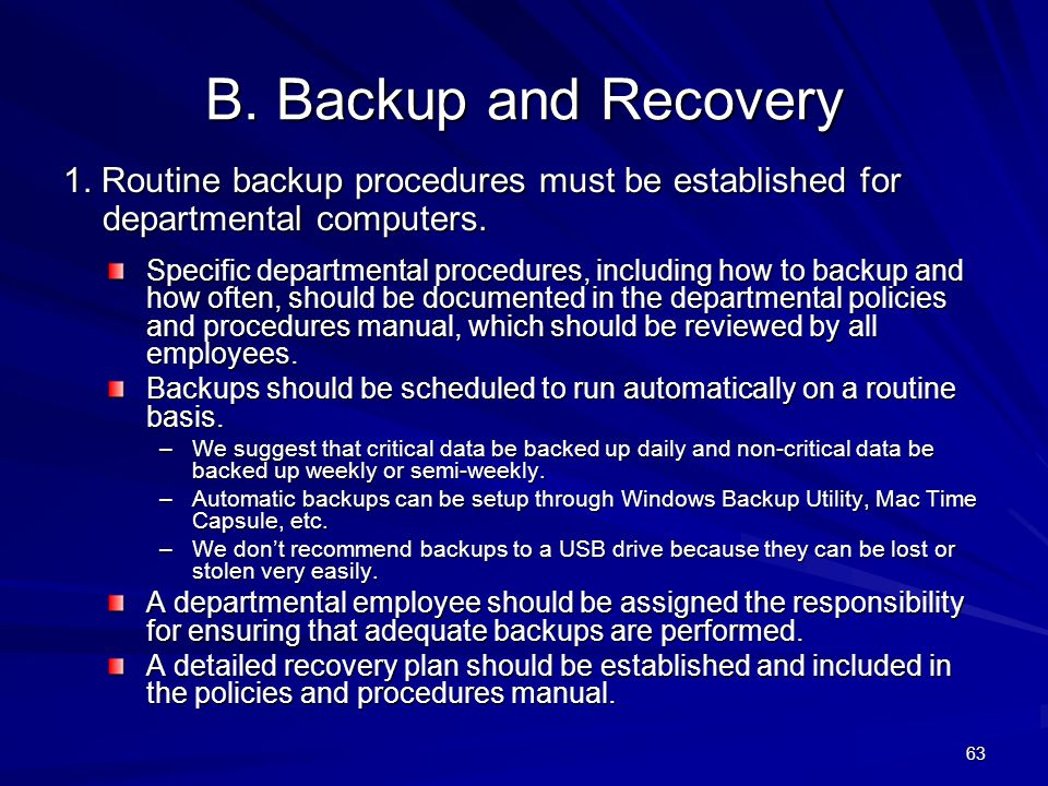 B.Backup and Recovery 1. Routine backup procedures must be established for departmental computers.