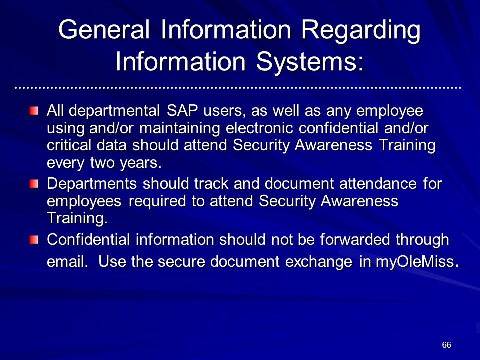 General Information Regarding Information Systems: All departmental SAP users, as well as any employee using and/or maintaining electronic confidentia