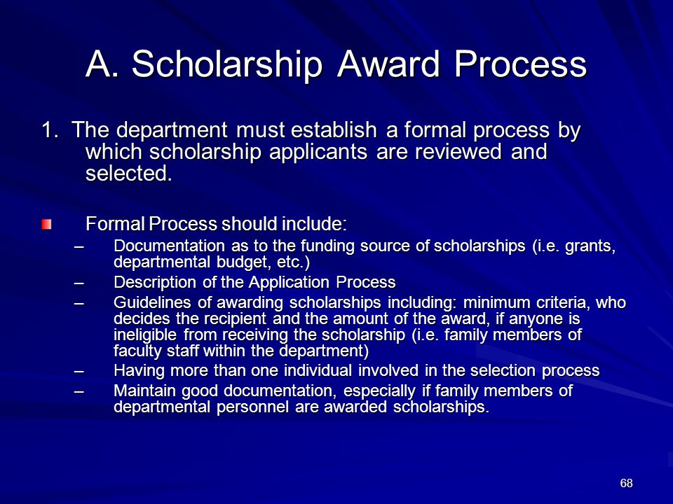 A. Scholarship Award Process 1. The department must establish a formal process by which scholarship applicants are reviewed and selected. Formal Proce