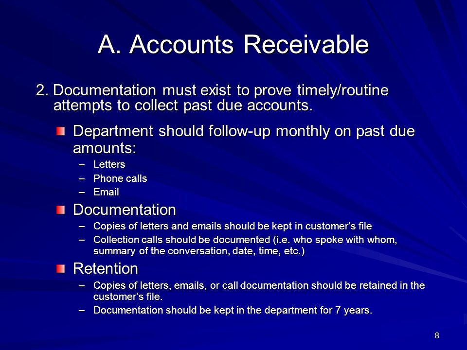 A. Accounts Receivable 2. Documentation must exist to prove timely/routine attempts to collect past due accounts. Department should follow-up monthly