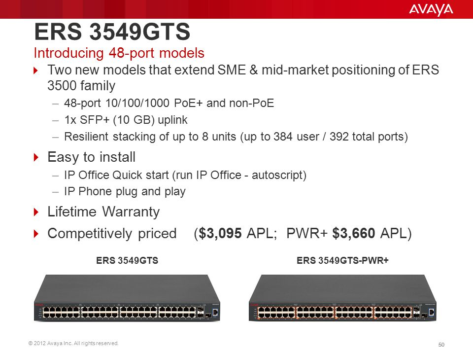 © 2012 Avaya Inc. All rights reserved. 50  Two new models that extend SME & mid-market positioning of ERS 3500 family –48-port 10/100/1000 PoE+ and n