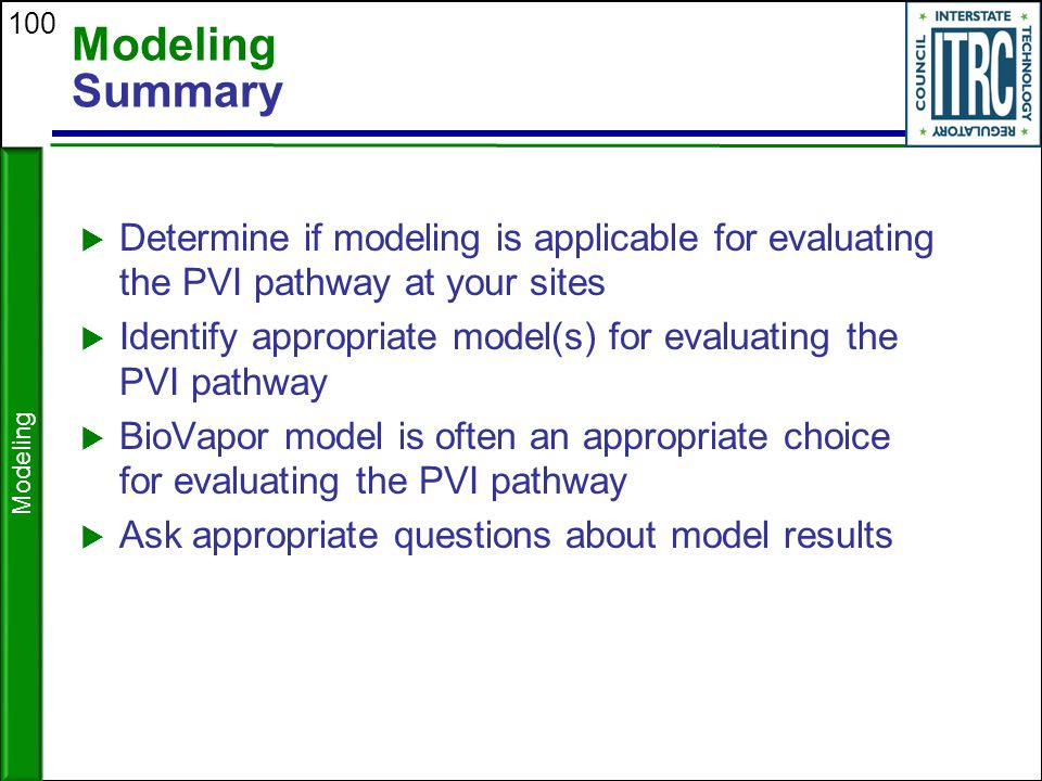 100 Modeling Summary  Determine if modeling is applicable for evaluating the PVI pathway at your sites  Identify appropriate model(s) for evaluating