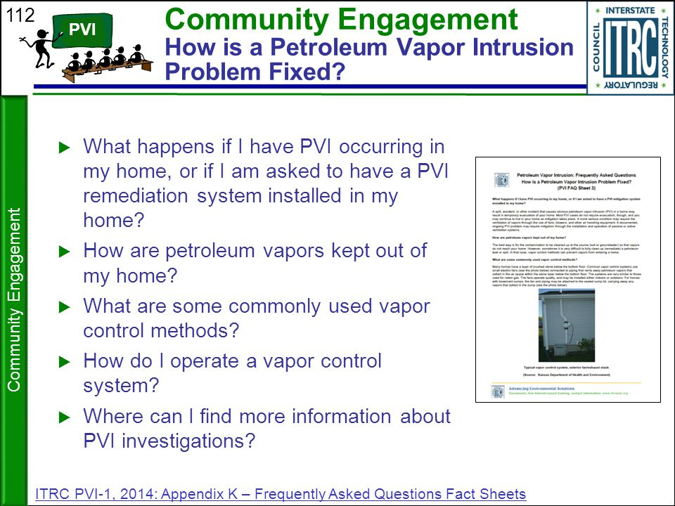 112 Community Engagement How is a Petroleum Vapor Intrusion Problem Fixed?  What happens if I have PVI occurring in my home, or if I am asked to have