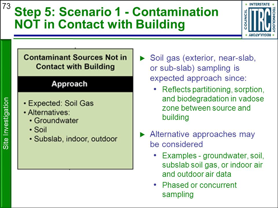 73 Step 5: Scenario 1 - Contamination NOT in Contact with Building  Soil gas (exterior, near-slab, or sub-slab) sampling is expected approach since: