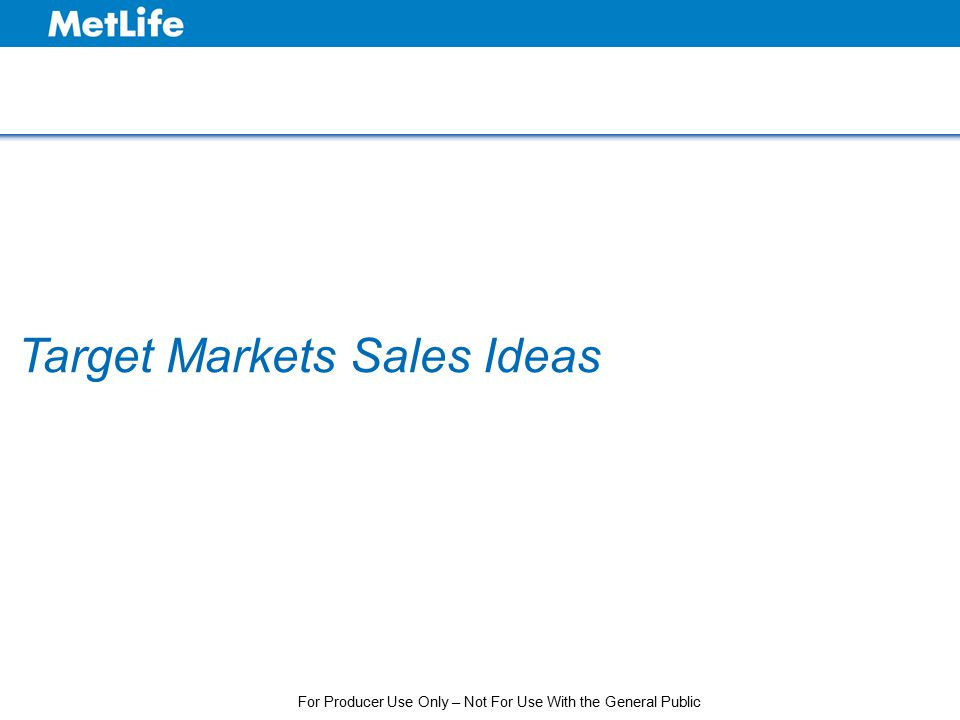 Target Markets Sales Ideas For Producer Use Only – Not For Use With the General Public