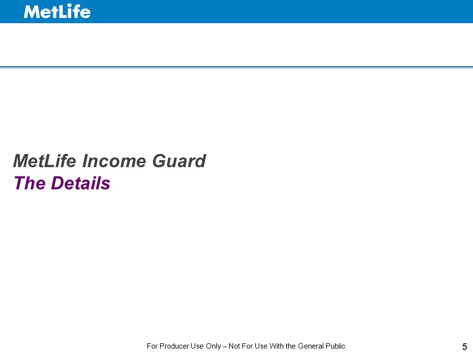 5 MetLife Income Guard The Details For Producer Use Only – Not For Use With the General Public