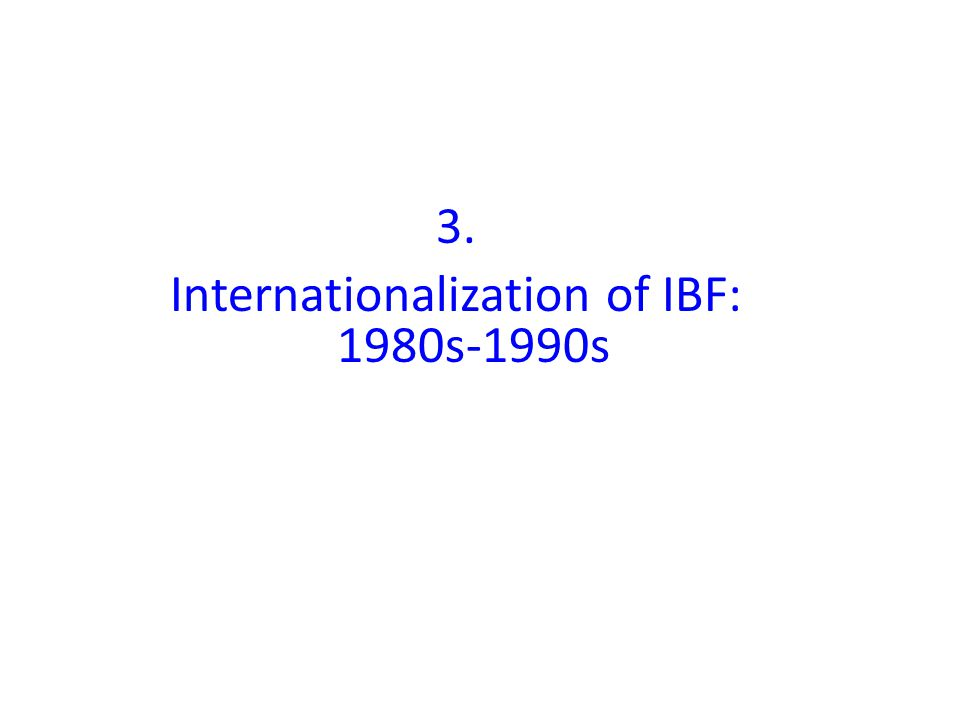 3. Internationalization of IBF: 1980s-1990s