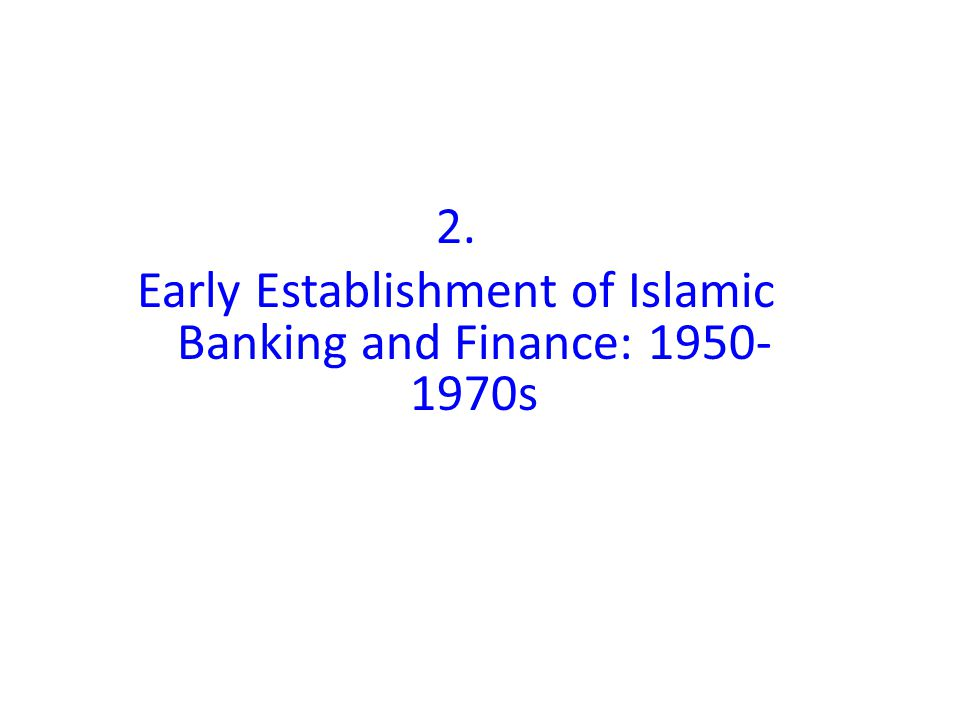 2. Early Establishment of Islamic Banking and Finance: 1950- 1970s