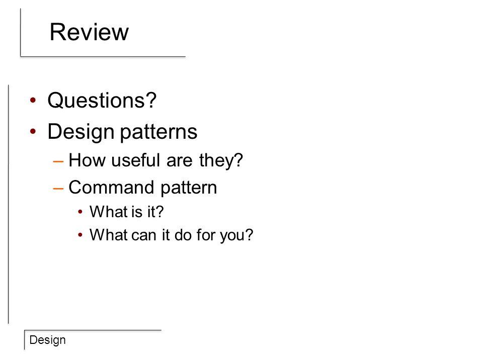 Design Objectives Design patterns –A few good ones