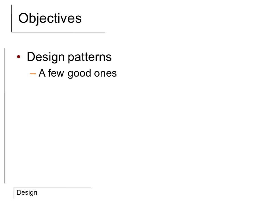 Design Objectives Design patterns –A few good ones