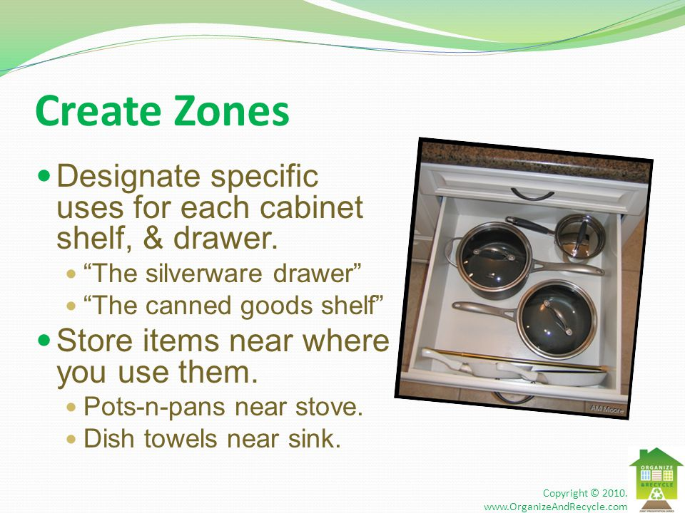 """Create Zones Designate specific uses for each cabinet shelf, & drawer. """"The silverware drawer"""" """"The canned goods shelf"""" Store items near where you use"""