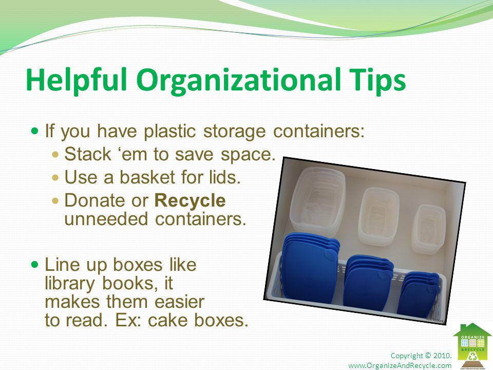 If you have plastic storage containers: Stack 'em to save space. Use a basket for lids. Donate or Recycle unneeded containers. Line up boxes like libr