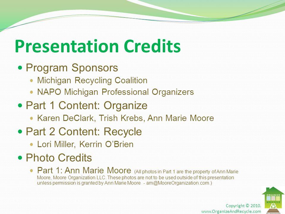 Presentation Credits Program Sponsors Michigan Recycling Coalition NAPO Michigan Professional Organizers Part 1 Content: Organize Karen DeClark, Trish