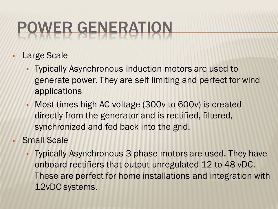  Large Scale  Typically Asynchronous induction motors are used to generate power.