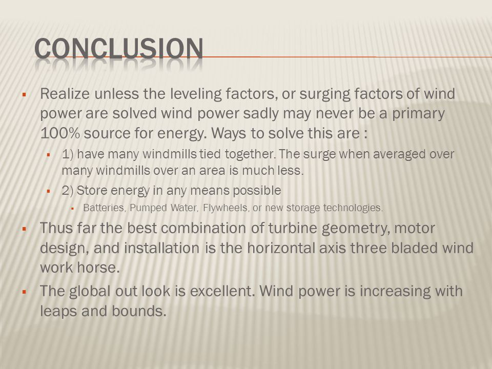  Realize unless the leveling factors, or surging factors of wind power are solved wind power sadly may never be a primary 100% source for energy.