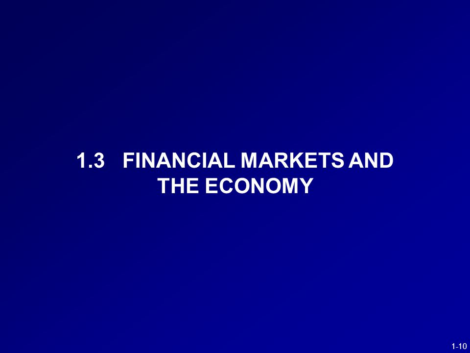 1-10 1.3 FINANCIAL MARKETS AND THE ECONOMY