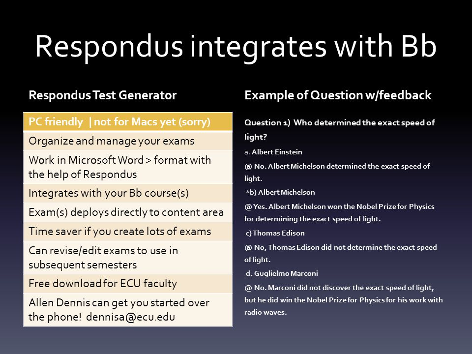 Respondus integrates with Bb Respondus Test Generator PC friendly | not for Macs yet (sorry) Organize and manage your exams Work in Microsoft Word > f
