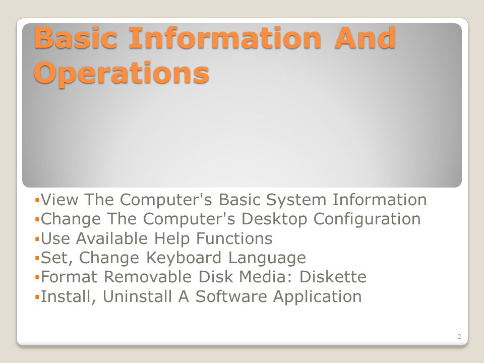 View The Computer s Basic System Information operating system and version number, installed RAM (random access memory).