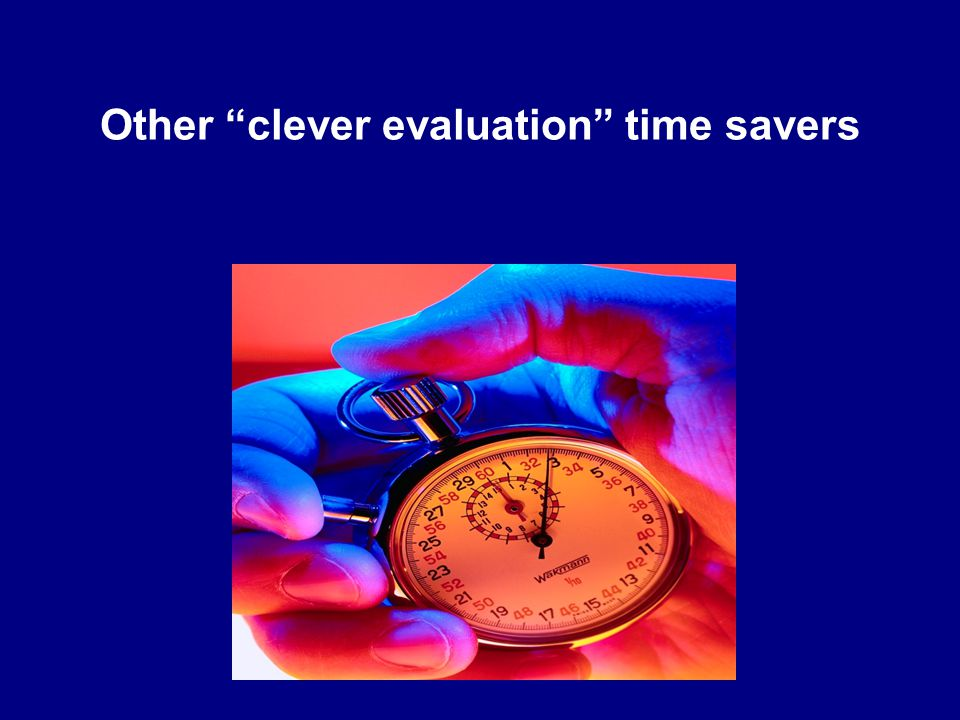 Other clever evaluation time savers