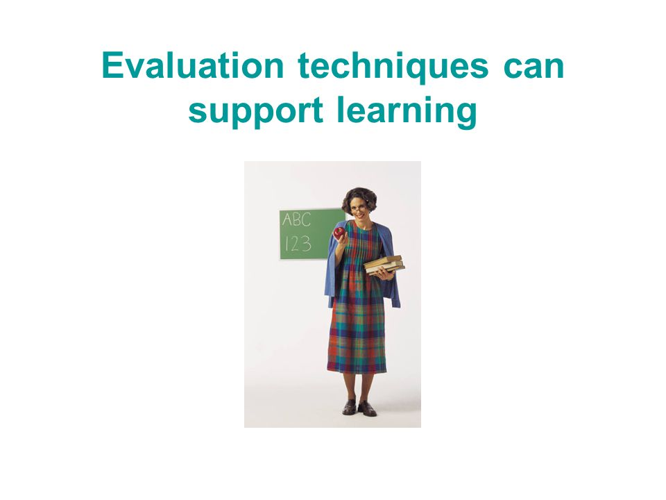Evaluation techniques can support learning