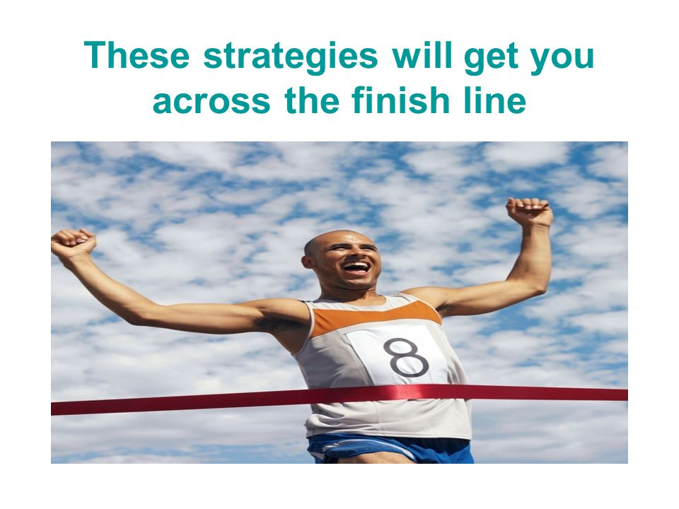 These strategies will get you across the finish line