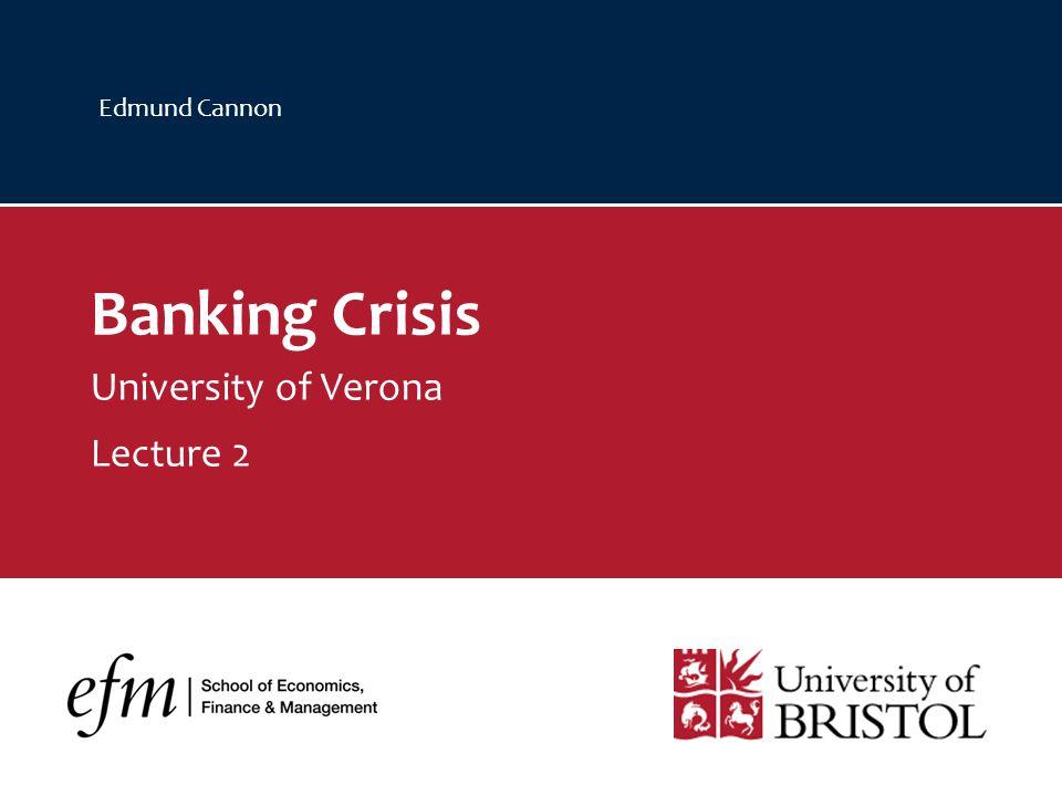 Edmund Cannon Banking Crisis University of Verona Lecture 2