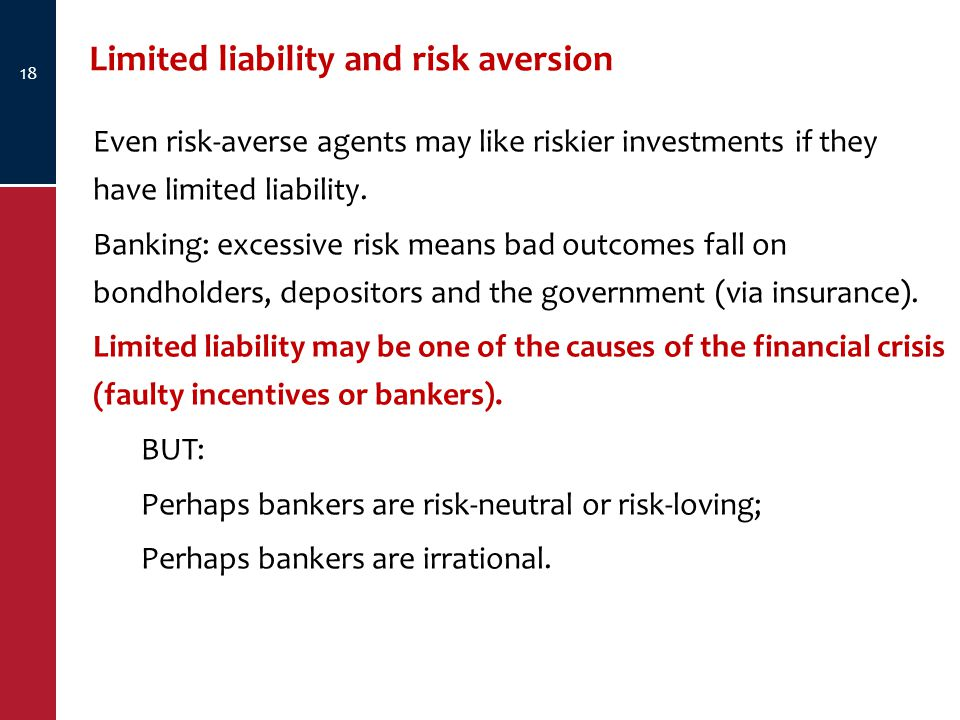 Limited liability and risk aversion 18 Even risk-averse agents may like riskier investments if they have limited liability.